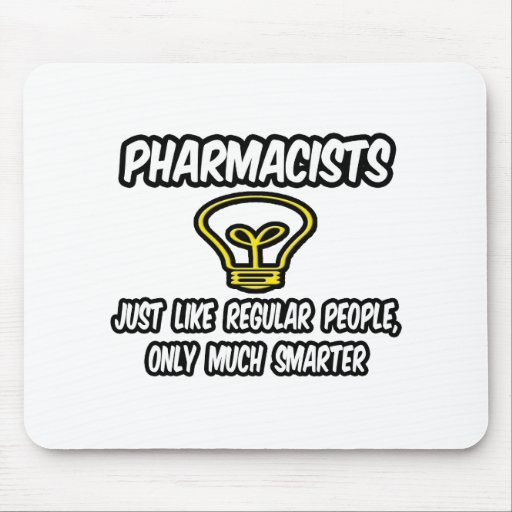 Pharmacists...Regular People, Only Smarter Mouse Pads