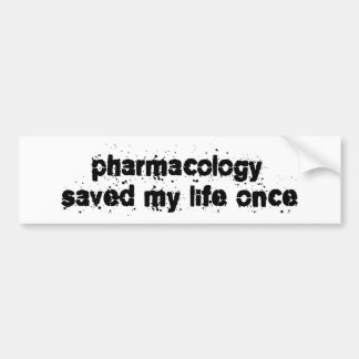 Pharmacology Saved My Life Once Car Bumper Sticker