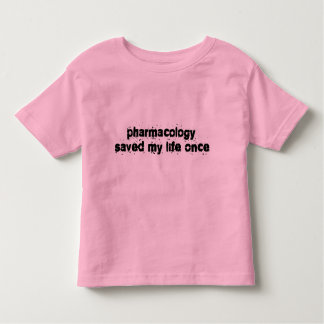 Pharmacology Saved My Life Once Toddler T-shirt