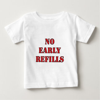 Pharmacy - No Early Refills Baby T-Shirt