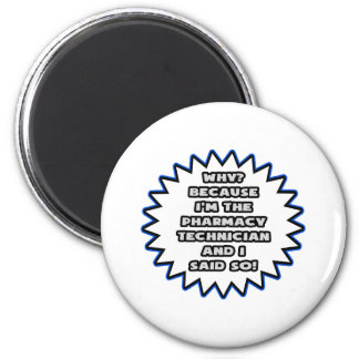 Pharmacy Technician .. Because I Said So 2 Inch Round Magnet
