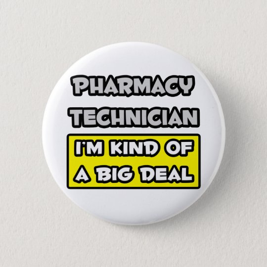 Pharmacy Technician .. I'm Kind of a Big Deal Pinback Button