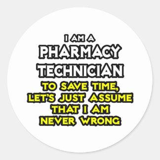 Pharmacy Technician Joke .. Never Wrong Round Stickers