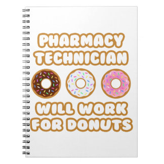 Pharmacy Technician .. Will Work For Donuts Notebook