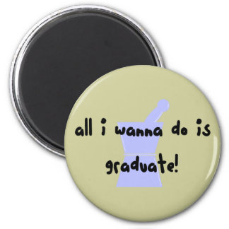 "PharmD (Pharmacy Student) ""Wanna Graduate"" 2 Inch Round Magnet"