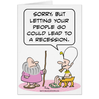 Pharoh: letting people go could lead to recession. greeting card