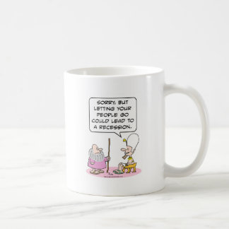 Pharoh: letting people go could lead to recession. coffee mug