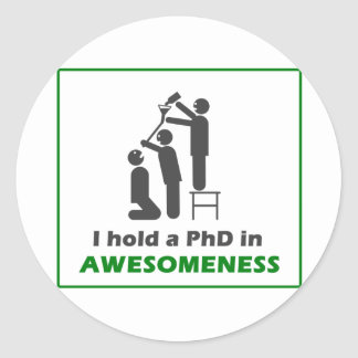 PhD in Awesomeness Classic Round Sticker