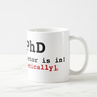 PhD, The Doctor is in!, [Theoretically] , © Classic White Coffee Mug
