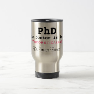 PhD, The Doctor is in!, [Theoretically], Dr. Sa... 15 Oz Stainless Steel Travel Mug