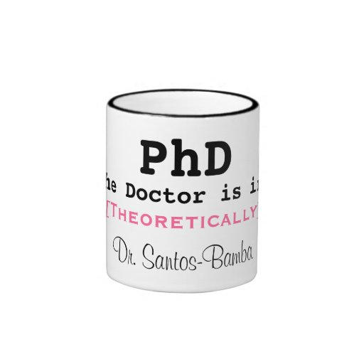 PhD, The Doctor is in!, [Theoretically], Dr. Sa... Coffee Mugs
