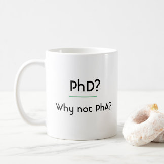 PhD? Why not PhA? Coffee Mug