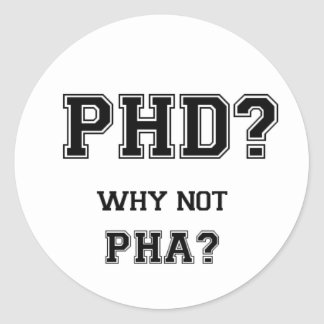 PhD? Why not PhA? High expectations Asian Father Classic Round Sticker