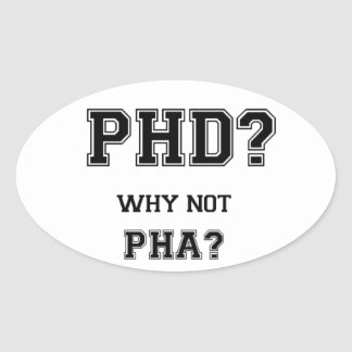 PhD? Why not PhA? High expectations Asian Father Oval Sticker