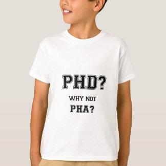 PhD? Why not PhA? PhD graduation gift T-Shirt