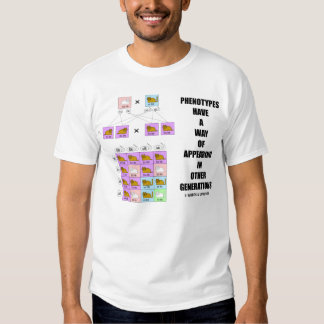 Phenotypes Way Of Appearing In Other Generations Tee Shirt