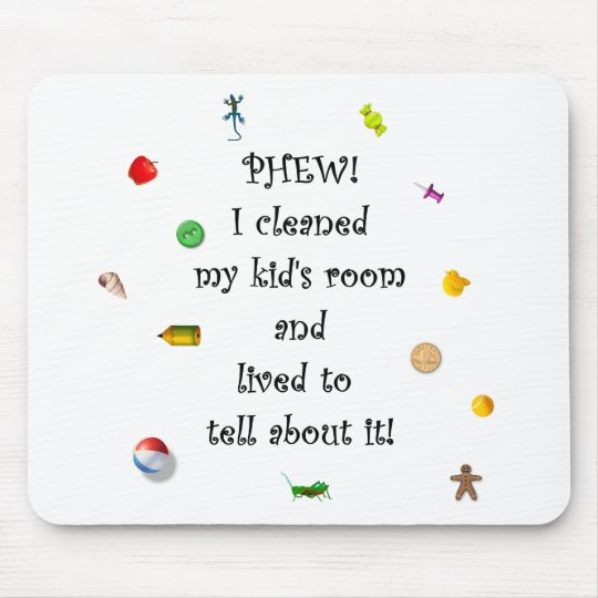 Phew! I cleaned my kids room.... Mouse Pad