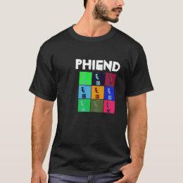 PHIEND T-Shirt