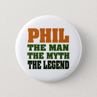 PHIL - the Man, the Myth, the Legend Button