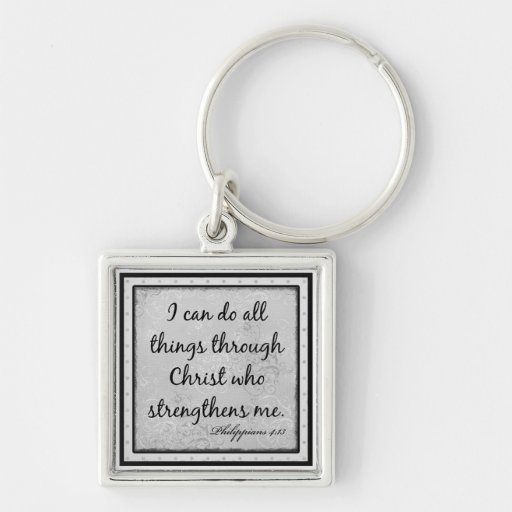 """Philippians 4:13 """"I can do all things through..."""" Key Chains"""