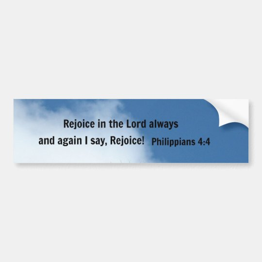 Philippians 4:4 Rejoice in the Lord always... Bumper Sticker