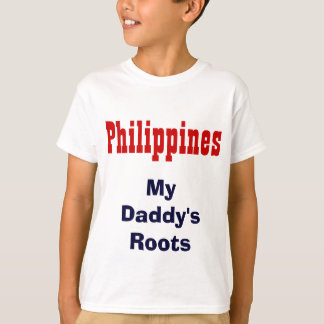 Philippines my daddy's roots t-shirts