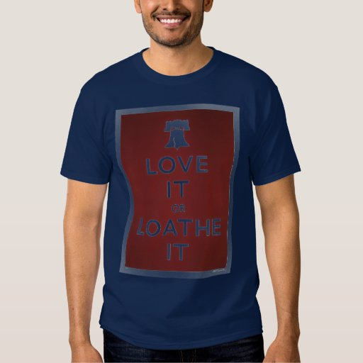 Philly: Love it or loathe it T Shirts