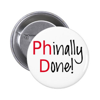 Phinally Done,  PhD graduate, graduation gift 2 Inch Round Button