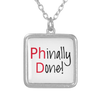 Phinally Done,  PhD graduate, graduation gift Silver Plated Necklace