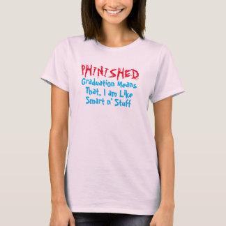 phinished, graduation mean i am like smart t-shirt