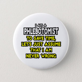 Phlebotomist .. Assume I Am Never Wrong Pinback Button