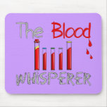 """Phlebotomist Gifts """"The Blood Whisperer"""" Mouse Pad"""