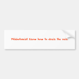 Phlebotomist know how to drain the vein. bumper sticker