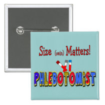 Phlebotomist Size (Vein)  Matters Pinback Buttons