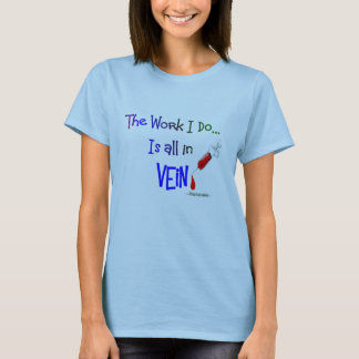 phlebotomist, work I do is all in VEIN T-Shirt
