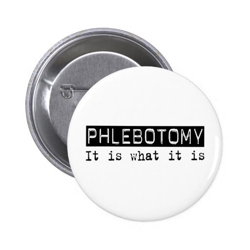 Phlebotomy It Is Pinback Button