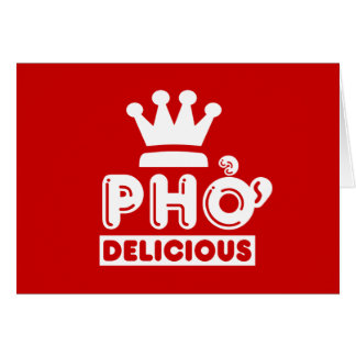 Pho King Delicious Greeting Cards