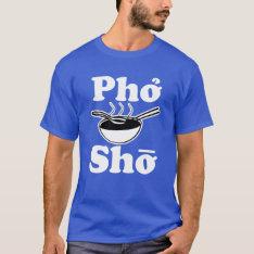 Pho Sho Men's Funny Shirt at Zazzle