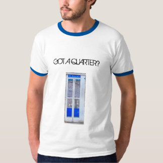 Phone-Booth, GOT A QUARTER? T-Shirt