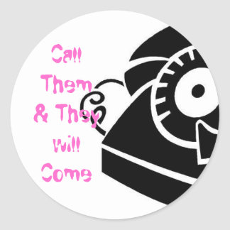 Phone, Call Them & They willCome Classic Round Sticker