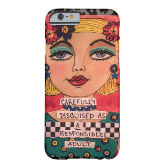 Phone case-carefully disguised as a responsible barely there iPhone 6 case