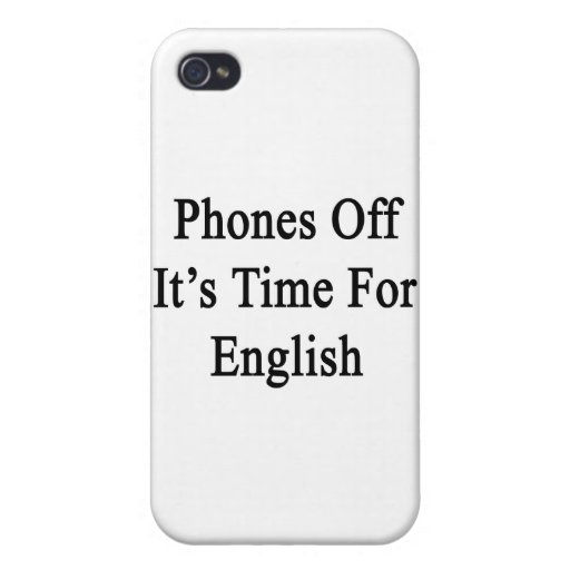 Phones Off It's Time For English Case For iPhone 4