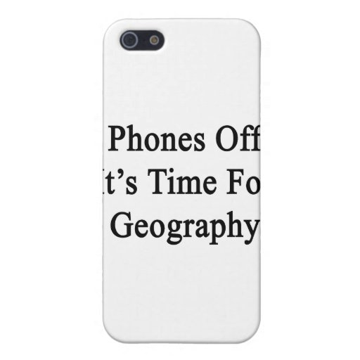 Phones Off It's Time For Geography iPhone 5 Cover