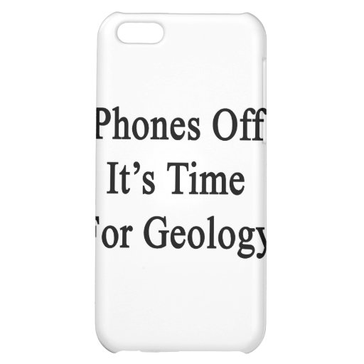 Phones Off It's Time For Geology.png iPhone 5C Cases