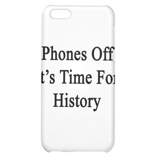 Phones Off It's Time For History iPhone 5C Case