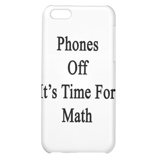 Phones Off It's Time For Math Case For iPhone 5C