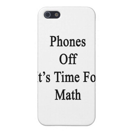 Phones Off It's Time For Math Case For iPhone 5