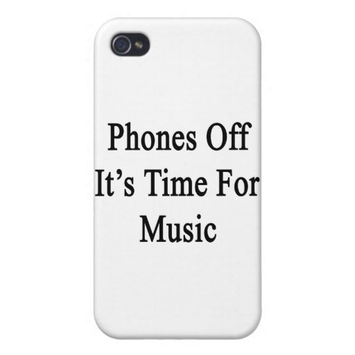 Phones Off It's Time For Music Cover For iPhone 4