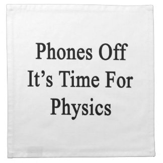 Phones Off It's Time For Physics Printed Napkin