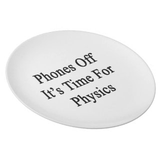 Phones Off It's Time For Physics Plates